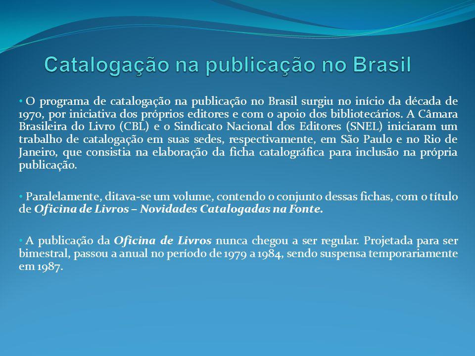 O programa de catalogação na publicação no Brasil surgiu no início da década de 1970, por iniciativa dos próprios editores e com o apoio dos bibliotec