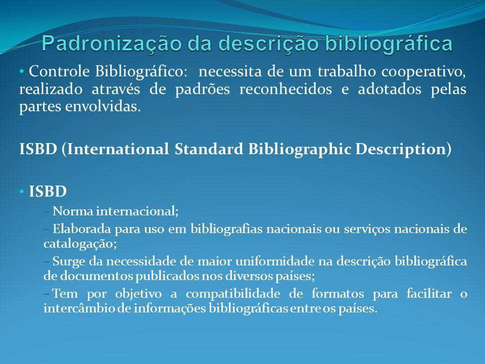 Controle Bibliográfico: necessita de um trabalho cooperativo, realizado através de padrões reconhecidos e adotados pelas partes envolvidas. ISBD (Inte