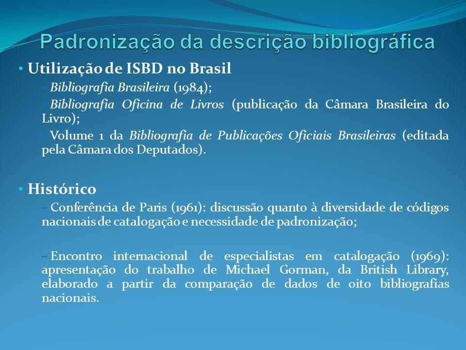 Utilização de ISBD no Brasil – Bibliografia Brasileira (1984); – Bibliografia Oficina de Livros (publicação da Câmara Brasileira do Livro); – Volume 1
