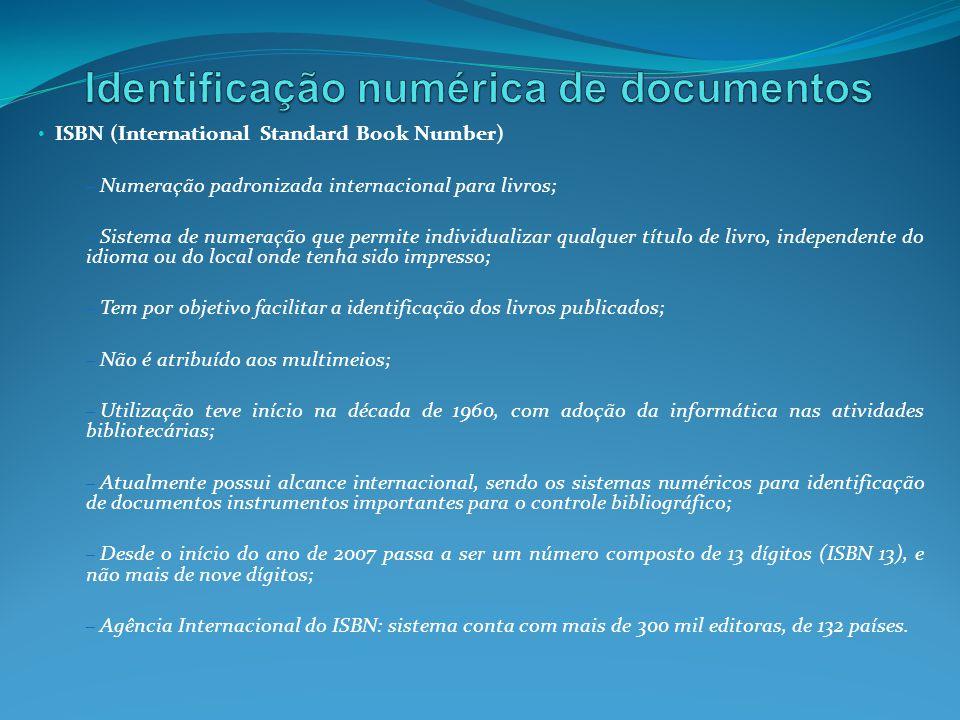 ISBN (International Standard Book Number) – Numeração padronizada internacional para livros; – Sistema de numeração que permite individualizar qualque