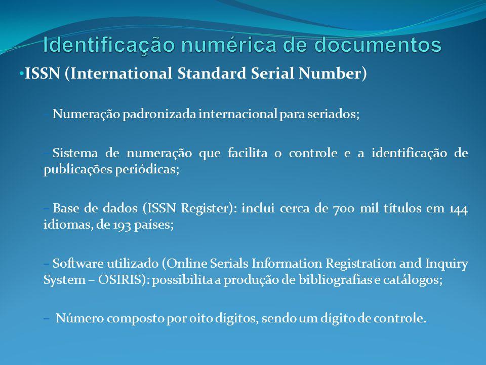 ISSN (International Standard Serial Number) – Numeração padronizada internacional para seriados; – Sistema de numeração que facilita o controle e a id