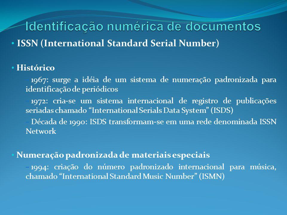 ISSN (International Standard Serial Number) Histórico – 1967: surge a idéia de um sistema de numeração padronizada para identificação de periódicos –