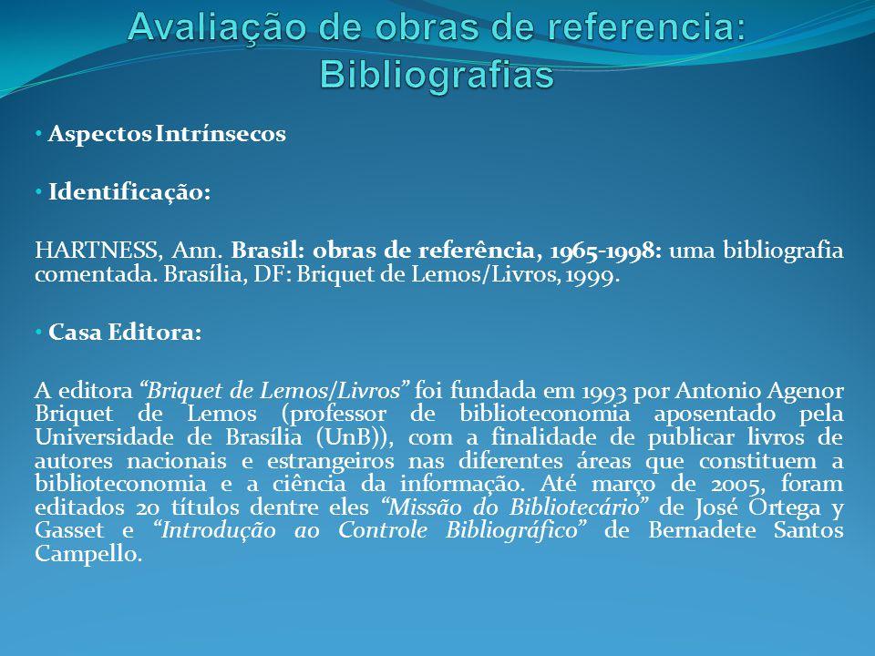 Aspectos Intrínsecos Identificação: HARTNESS, Ann. Brasil: obras de referência, 1965-1998: uma bibliografia comentada. Brasília, DF: Briquet de Lemos/
