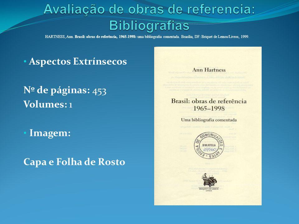 Aspectos Extrínsecos Nº de páginas: 453 Volumes: 1 Imagem: Capa e Folha de Rosto HARTNESS, Ann. Brasil: obras de referência, 1965-1998: uma bibliograf