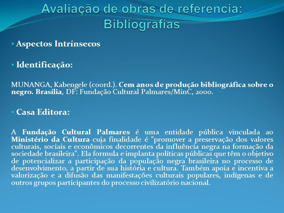 Aspectos Intrínsecos Identificação: MUNANGA, Kabengele (coord.). Cem anos de produção bibliográfica sobre o negro. Brasília, DF: Fundação Cultural Pal