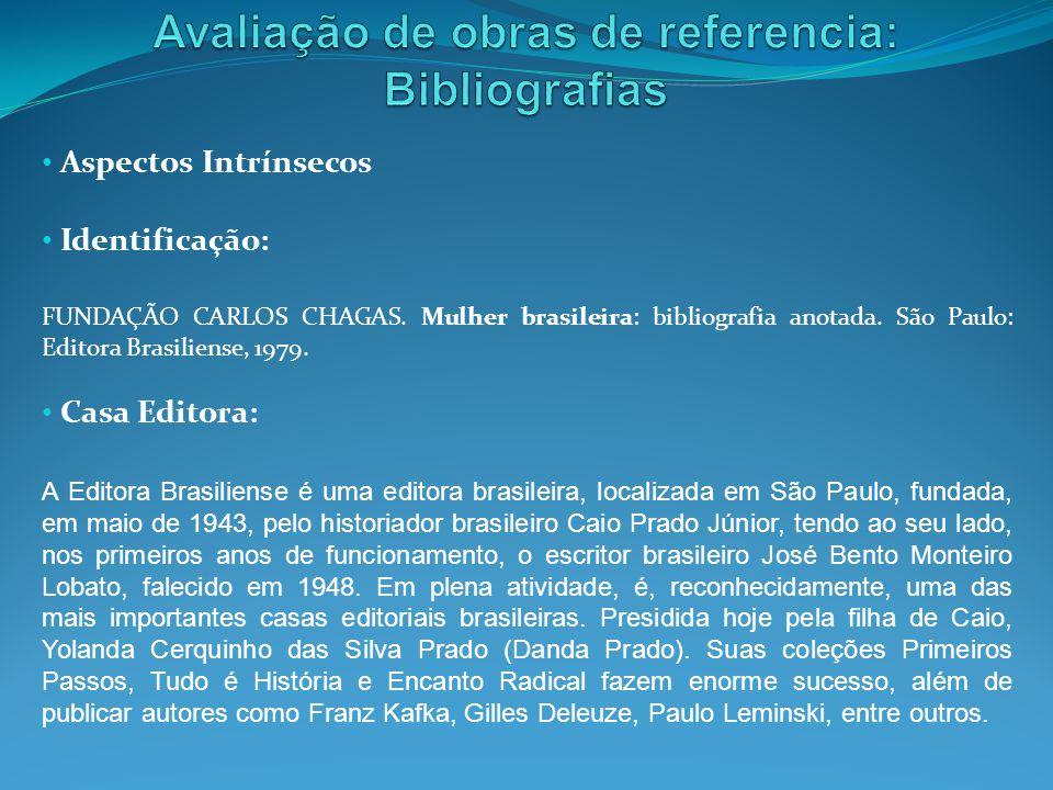 Aspectos Intrínsecos Identificação: FUNDAÇÃO CARLOS CHAGAS. Mulher brasileira: bibliografia anotada. São Paulo: Editora Brasiliense, 1979. Casa Editor