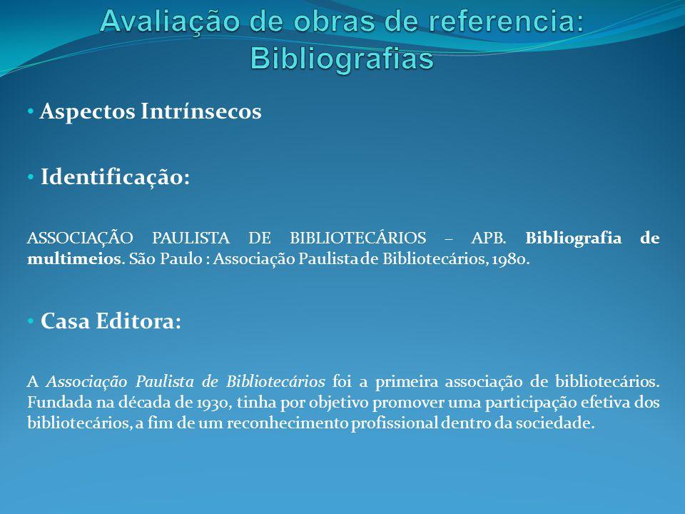 Aspectos Intrínsecos Identificação: ASSOCIAÇÃO PAULISTA DE BIBLIOTECÁRIOS – APB. Bibliografia de multimeios. São Paulo : Associação Paulista de Biblio