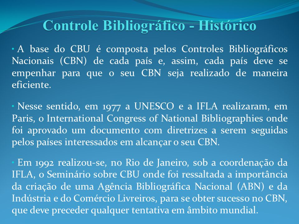 A base do CBU é composta pelos Controles Bibliográficos Nacionais (CBN) de cada país e, assim, cada país deve se empenhar para que o seu CBN seja real