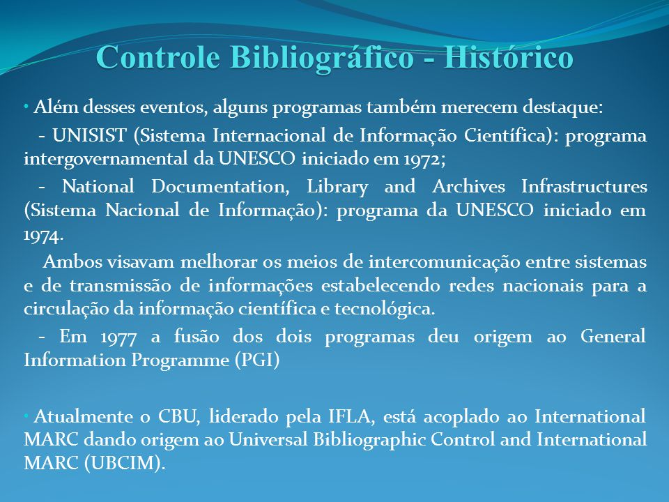Além desses eventos, alguns programas também merecem destaque: - UNISIST (Sistema Internacional de Informação Científica): programa intergovernamental