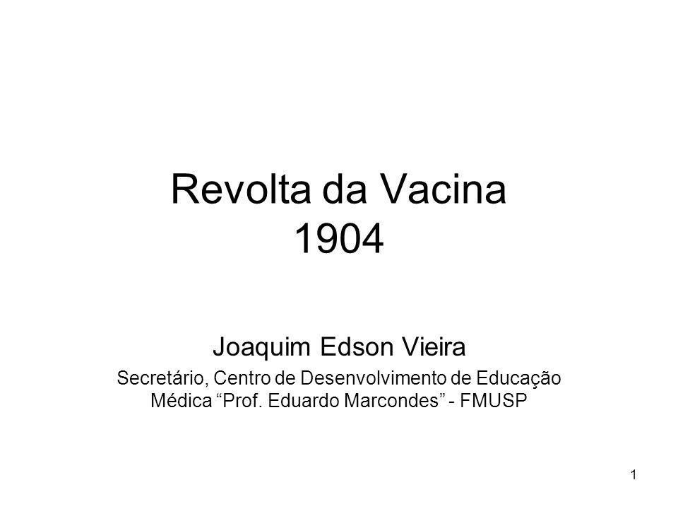 1 Revolta da Vacina 1904 Joaquim Edson Vieira Secretário, Centro de Desenvolvimento de Educação Médica Prof. Eduardo Marcondes - FMUSP