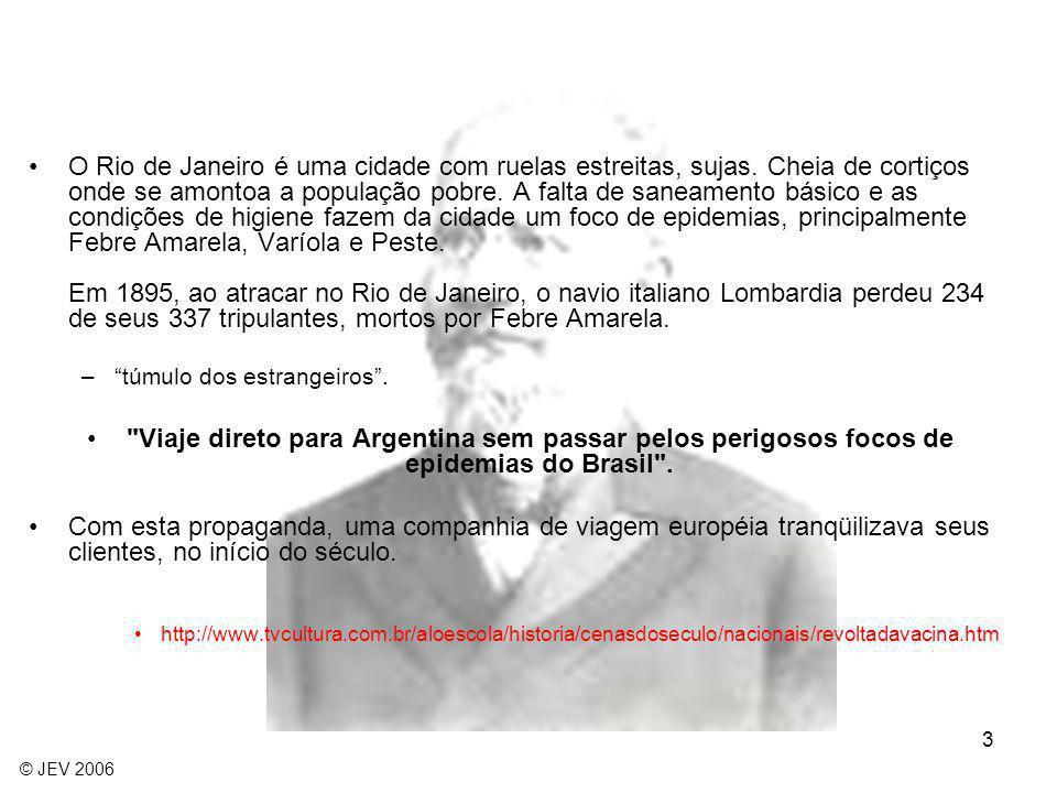 3 O Rio de Janeiro é uma cidade com ruelas estreitas, sujas. Cheia de cortiços onde se amontoa a população pobre. A falta de saneamento básico e as co