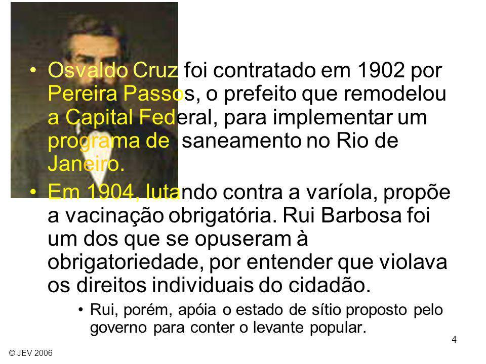 4 Osvaldo Cruz foi contratado em 1902 por Pereira Passos, o prefeito que remodelou a Capital Federal, para implementar um programa de saneamento no Ri