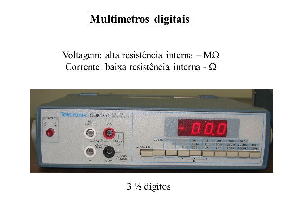 Voltagem: alta resistência interna – M Corrente: baixa resistência interna - 3 ½ dígitos Multímetros digitais