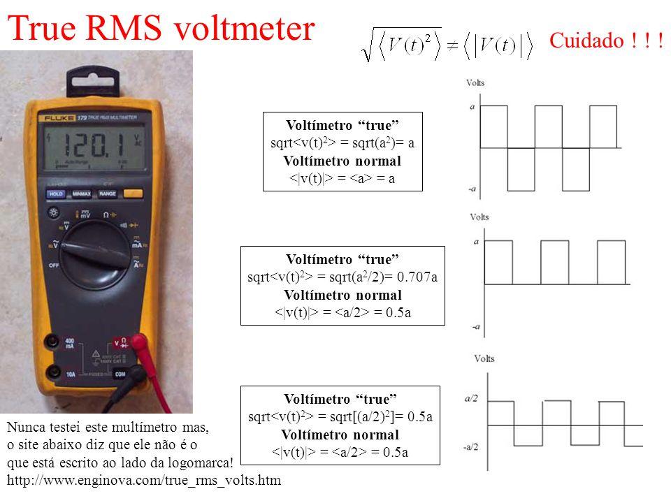 True RMS voltmeter Voltímetro true sqrt = sqrt(a 2 )= a Voltímetro normal = = a Voltímetro true sqrt = sqrt(a 2 /2)= 0.707a Voltímetro normal = = 0.5a
