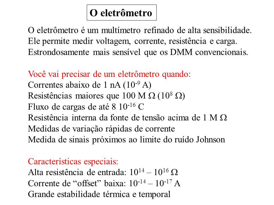 O eletrômetro O eletrômetro é um multímetro refinado de alta sensibilidade. Ele permite medir voltagem, corrente, resistência e carga. Estrondosamente