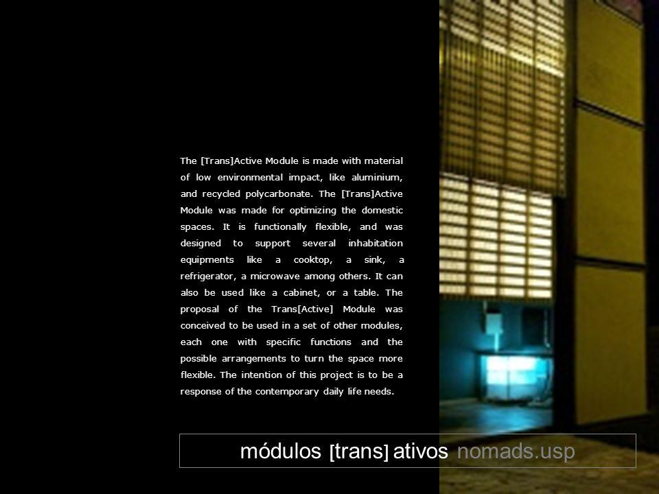 módulos [ trans ] ativos nomads.usp The [Trans]Active Module is made with material of low environmental impact, like aluminium, and recycled polycarbo