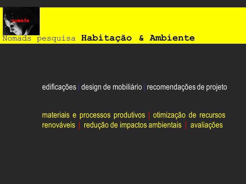 Nomads pesquisa Habitação & Ambiente edificações | design de mobiliário | recomendações de projeto materiais e processos produtivos | otimização de re