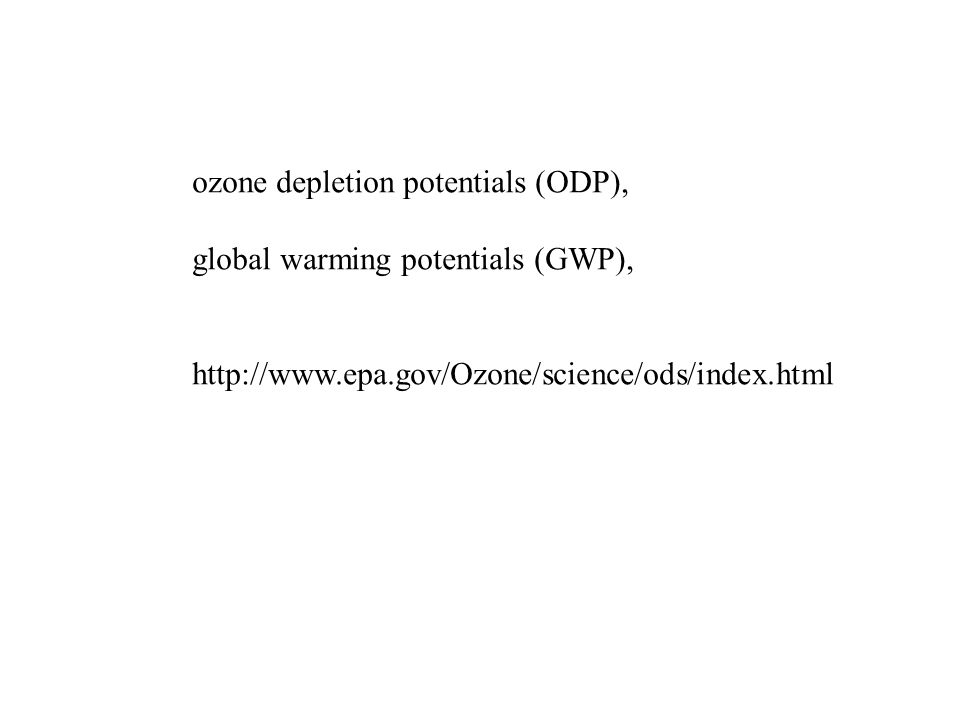 ozone depletion potentials (ODP), global warming potentials (GWP), http://www.epa.gov/Ozone/science/ods/index.html