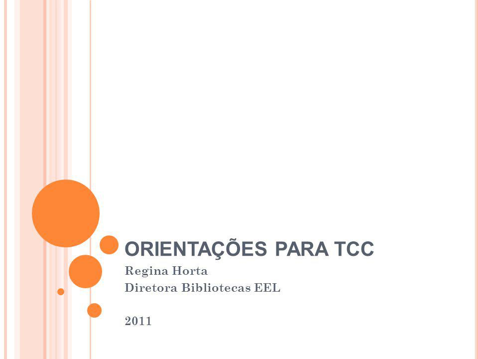 ORIENTAÇÕES PARA TCC Regina Horta Diretora Bibliotecas EEL 2011