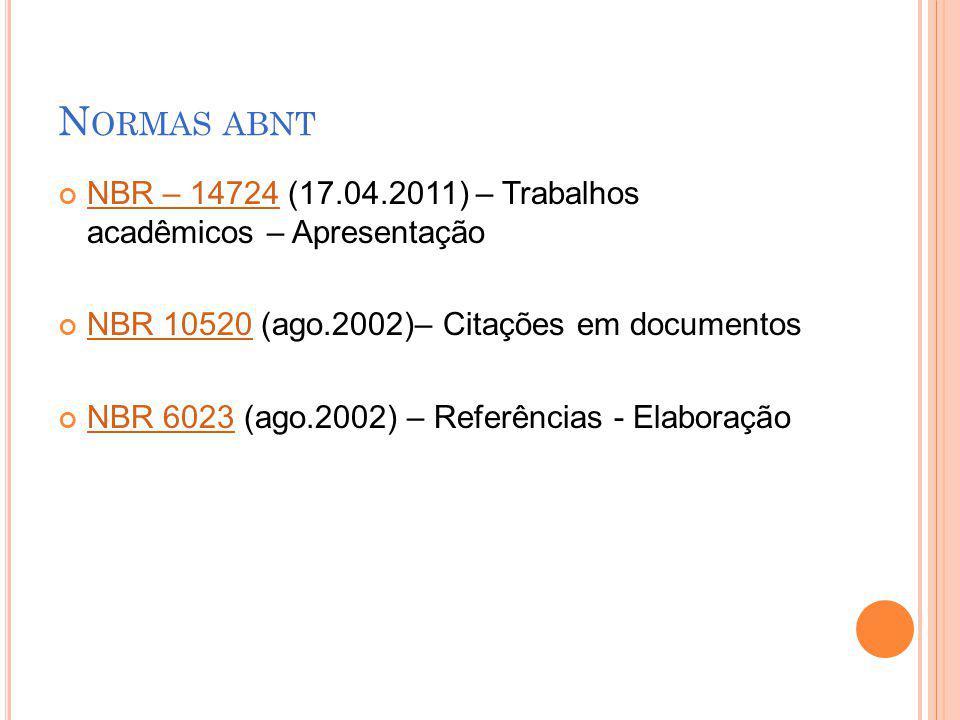 N ORMAS ABNT NBR – 14724 (17.04.2011) – Trabalhos acadêmicos – Apresentação NBR – 14724 NBR 10520 (ago.2002)– Citações em documentos NBR 10520 NBR 602