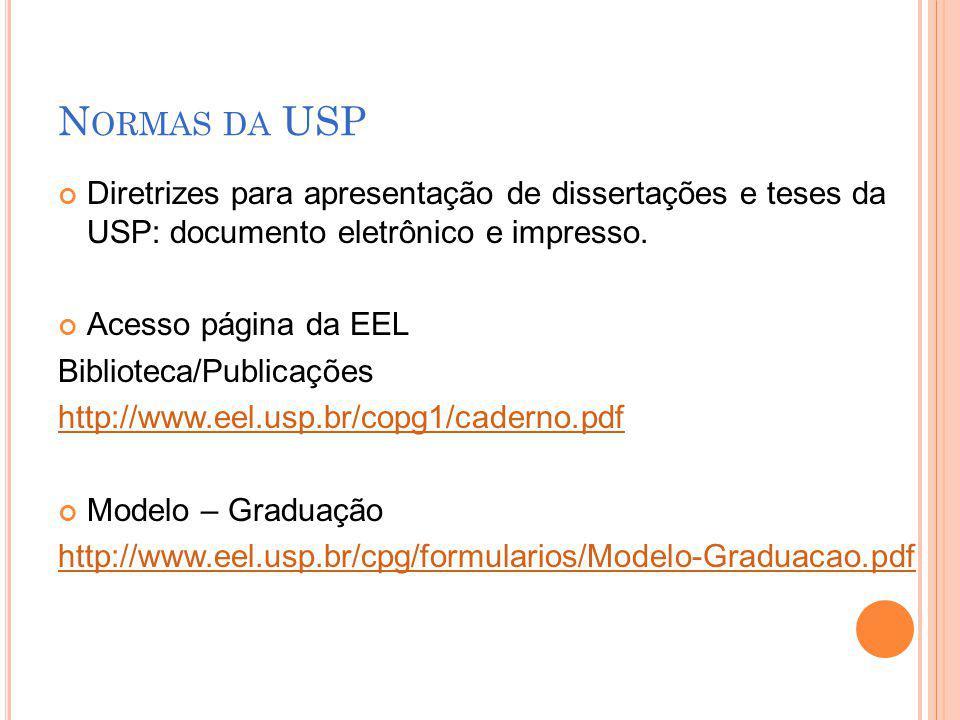 N ORMAS DA USP Diretrizes para apresentação de dissertações e teses da USP: documento eletrônico e impresso. Acesso página da EEL Biblioteca/Publicaçõ