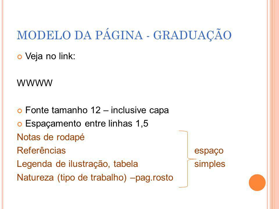 MODELO DA PÁGINA - GRADUAÇÃO Veja no link: WWWW Fonte tamanho 12 – inclusive capa Espaçamento entre linhas 1,5 Notas de rodapé Referências espaço Lege