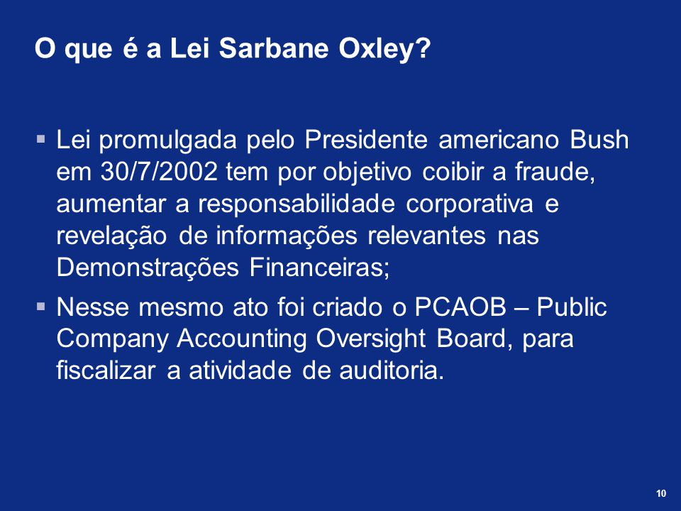 10 O que é a Lei Sarbane Oxley.