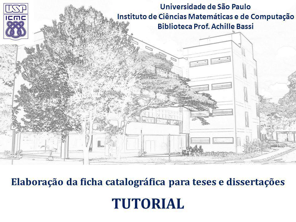 Elaboração da ficha catalográfica para teses e dissertações TUTORIAL Universidade de São Paulo Instituto de Ciências Matemáticas e de Computação Bibli