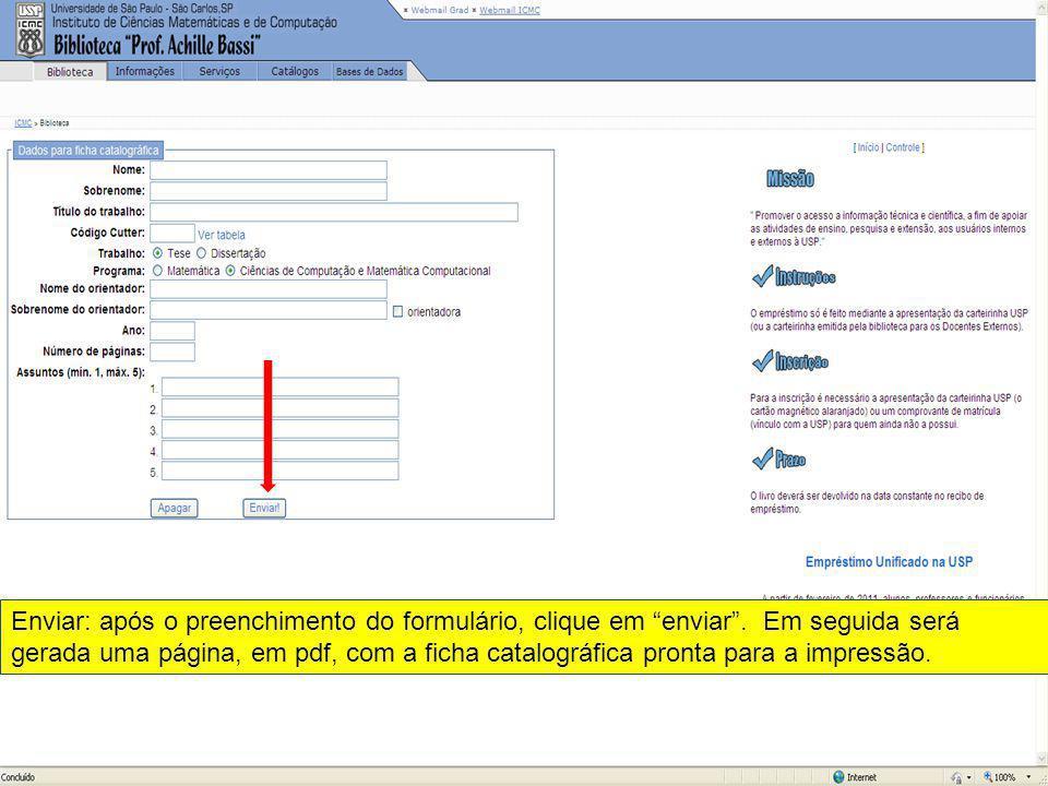 Enviar: após o preenchimento do formulário, clique em enviar. Em seguida será gerada uma página, em pdf, com a ficha catalográfica pronta para a impre