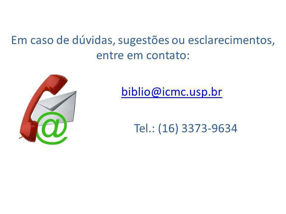 Em caso de dúvidas, sugestões ou esclarecimentos, entre em contato: biblio@icmc.usp.br Tel.: (16) 3373-9634