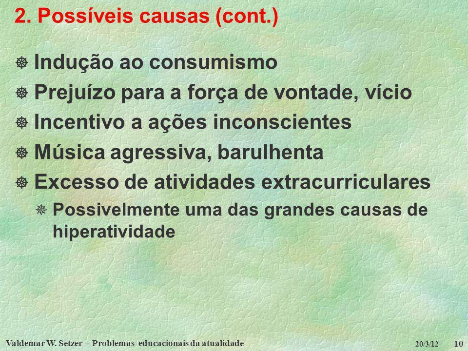 Valdemar W. Setzer – Problemas educacionais da atualidade 10 20/3/12 2. Possíveis causas (cont.) Indução ao consumismo Prejuízo para a força de vontad