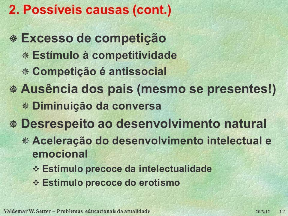 Valdemar W. Setzer – Problemas educacionais da atualidade 12 20/3/12 2. Possíveis causas (cont.) Excesso de competição Estímulo à competitividade Comp