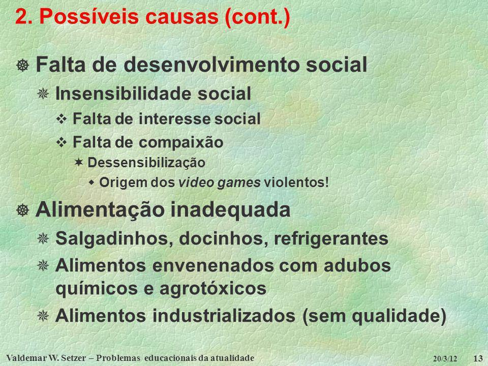 Valdemar W. Setzer – Problemas educacionais da atualidade 13 20/3/12 2. Possíveis causas (cont.) Falta de desenvolvimento social Insensibilidade socia