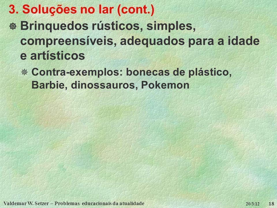 Valdemar W. Setzer – Problemas educacionais da atualidade 18 20/3/12 3. Soluções no lar (cont.) Brinquedos rústicos, simples, compreensíveis, adequado