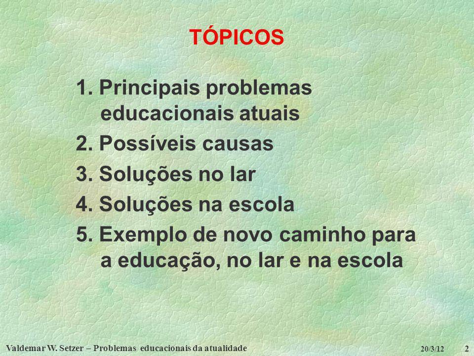 Valdemar W. Setzer – Problemas educacionais da atualidade 2 20/3/12 TÓPICOS 1. Principais problemas educacionais atuais 2. Possíveis causas 3. Soluçõe