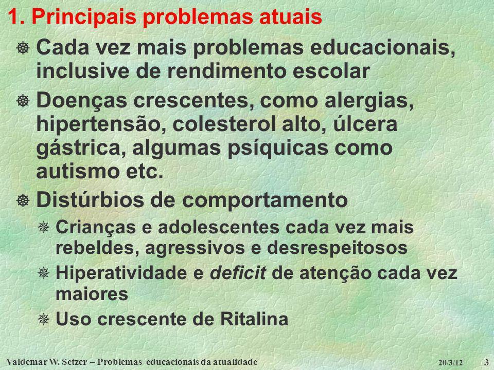 Valdemar W. Setzer – Problemas educacionais da atualidade 3 20/3/12 1. Principais problemas atuais Cada vez mais problemas educacionais, inclusive de