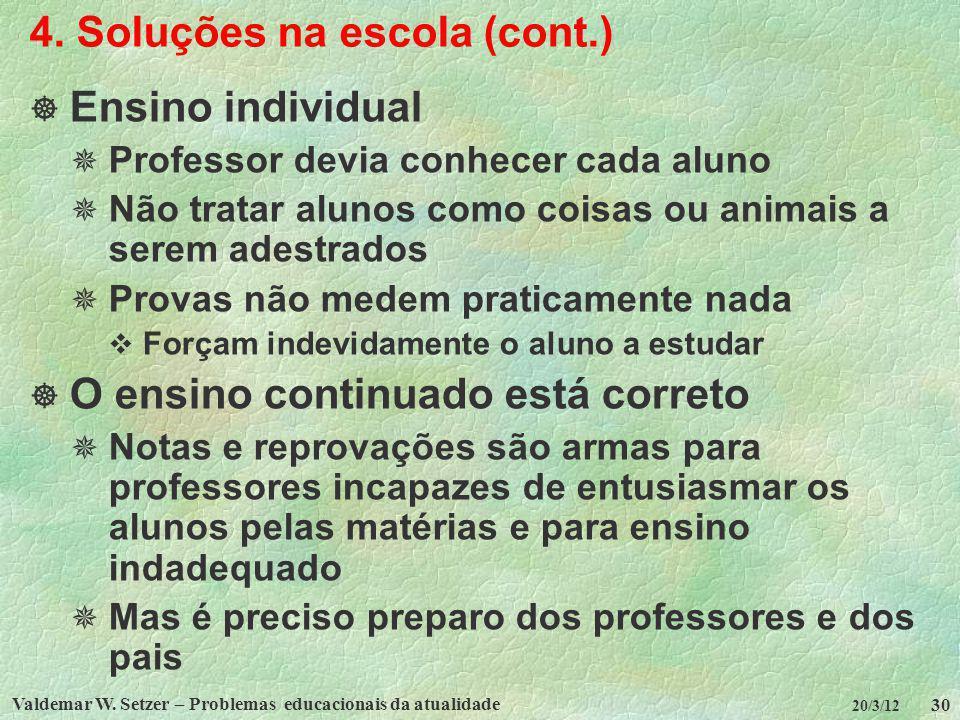 Valdemar W. Setzer – Problemas educacionais da atualidade 30 20/3/12 4. Soluções na escola (cont.) Ensino individual Professor devia conhecer cada alu