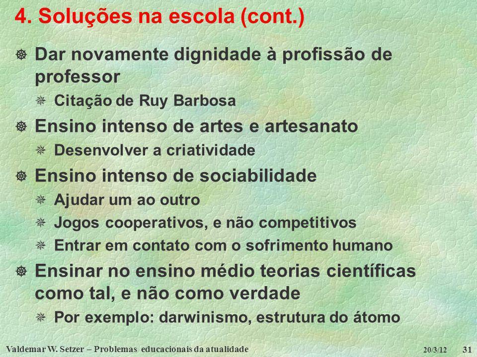 Valdemar W. Setzer – Problemas educacionais da atualidade 31 20/3/12 4. Soluções na escola (cont.) Dar novamente dignidade à profissão de professor Ci