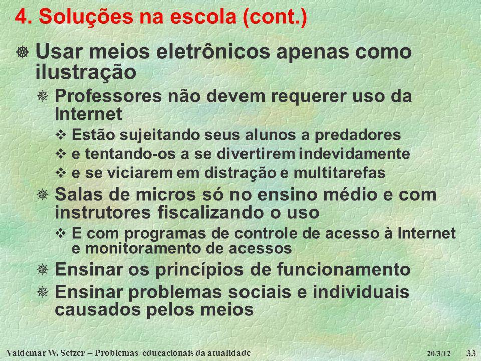 Valdemar W. Setzer – Problemas educacionais da atualidade 33 20/3/12 4. Soluções na escola (cont.) Usar meios eletrônicos apenas como ilustração Profe