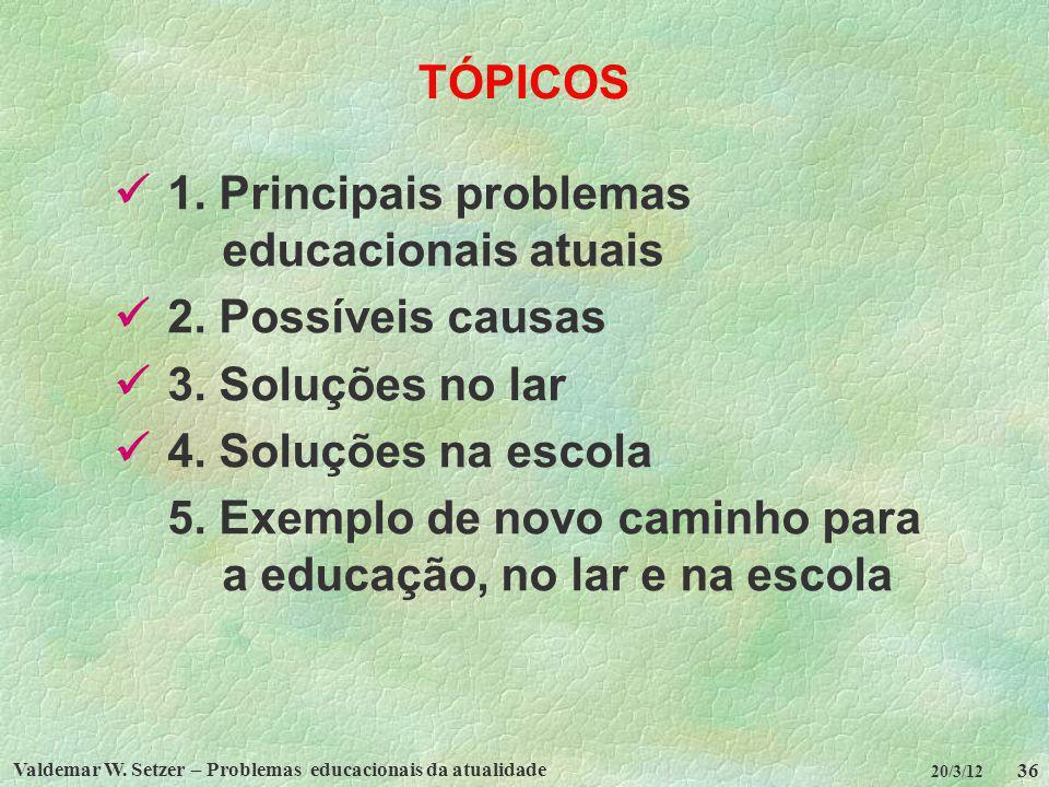 Valdemar W. Setzer – Problemas educacionais da atualidade 36 20/3/12 TÓPICOS 1. Principais problemas educacionais atuais 2. Possíveis causas 3. Soluçõ