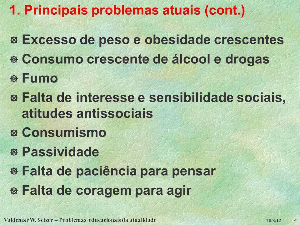 Valdemar W. Setzer – Problemas educacionais da atualidade 4 20/3/12 1. Principais problemas atuais (cont.) Excesso de peso e obesidade crescentes Cons