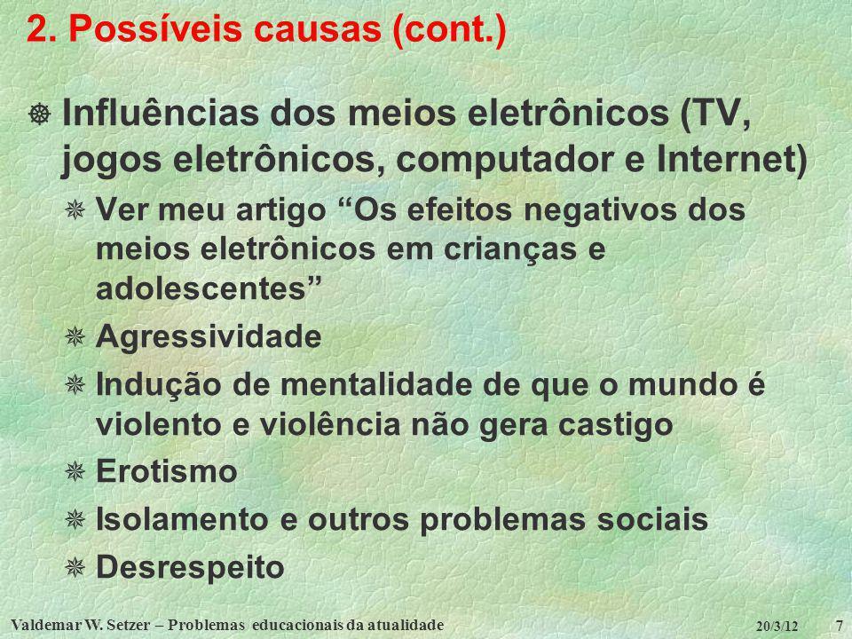 Valdemar W. Setzer – Problemas educacionais da atualidade 7 20/3/12 2. Possíveis causas (cont.) Influências dos meios eletrônicos (TV, jogos eletrônic