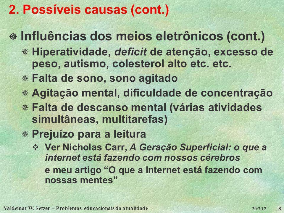 Valdemar W. Setzer – Problemas educacionais da atualidade 8 20/3/12 2. Possíveis causas (cont.) Influências dos meios eletrônicos (cont.) Hiperativida