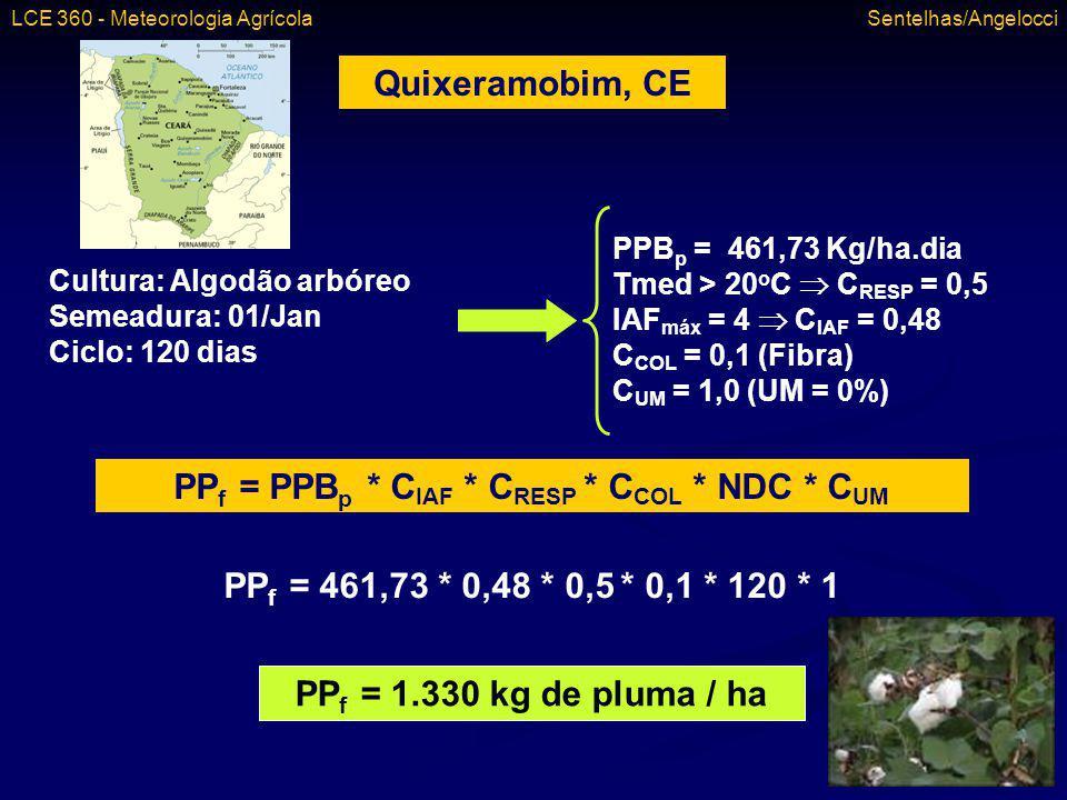 Quixeramobim, CE Cultura: Algodão arbóreo Semeadura: 01/Jan Ciclo: 120 dias PPB p = 461,73 Kg/ha.dia Tmed > 20 o C C RESP = 0,5 IAF máx = 4 C IAF = 0,