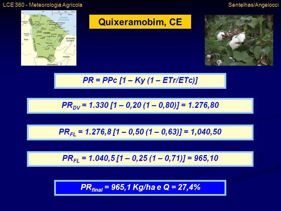 Quixeramobim, CE PR = PPc [1 – Ky (1 – ETr/ETc)] PR DV = 1.330 [1 – 0,20 (1 – 0,80)] = 1.276,80 PR FL = 1.276,8 [1 – 0,50 (1 – 0,63)] = 1,040,50 PR FL