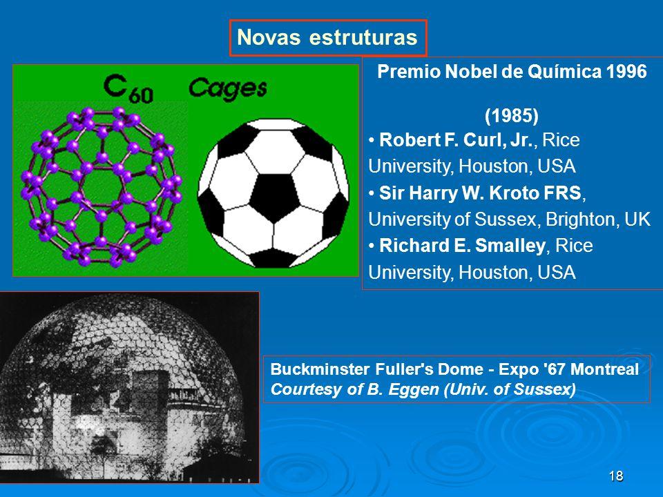 18 Novas estruturas Premio Nobel de Química 1996 (1985) Robert F.