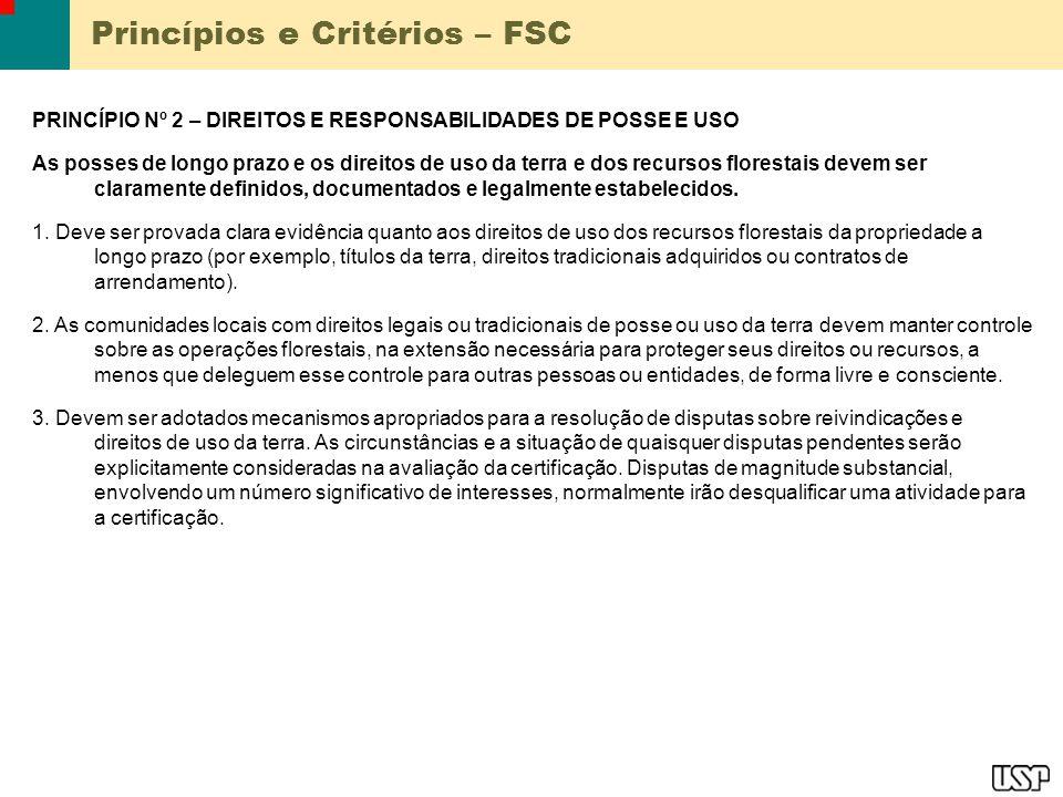 Princípios e Critérios – FSC PRINCÍPIO Nº 2 – DIREITOS E RESPONSABILIDADES DE POSSE E USO As posses de longo prazo e os direitos de uso da terra e dos