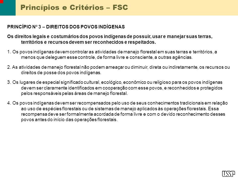 Princípios e Critérios – FSC PRINCÍPIO Nº 3 – DIREITOS DOS POVOS INDÍGENAS Os direitos legais e costumários dos povos indígenas de possuir, usar e man