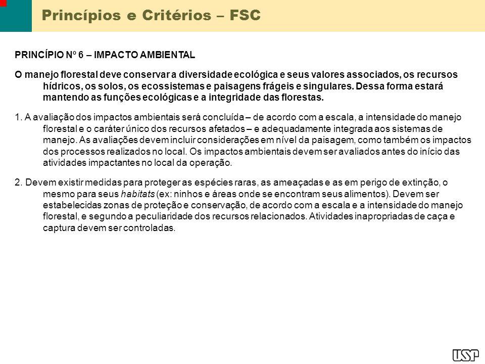 Princípios e Critérios – FSC PRINCÍPIO Nº 6 – IMPACTO AMBIENTAL O manejo florestal deve conservar a diversidade ecológica e seus valores associados, o