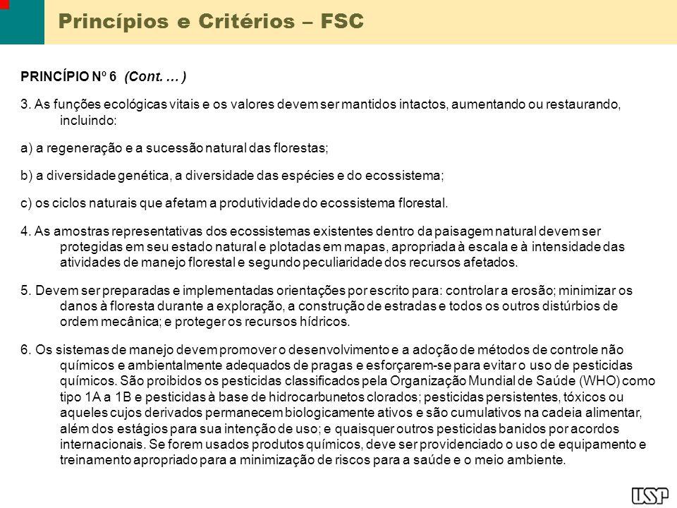 Princípios e Critérios – FSC PRINCÍPIO Nº 6 (Cont. … ) 3. As funções ecológicas vitais e os valores devem ser mantidos intactos, aumentando ou restaur